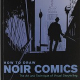 How to Draw Noir Comics: The Art and Technique of Visual Storytelling